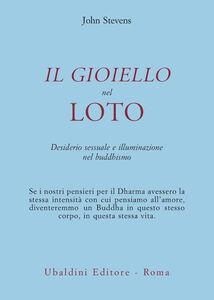 Libro Il gioiello nel loto. Desiderio sessuale e illuminazione nel buddhismo John Stevens