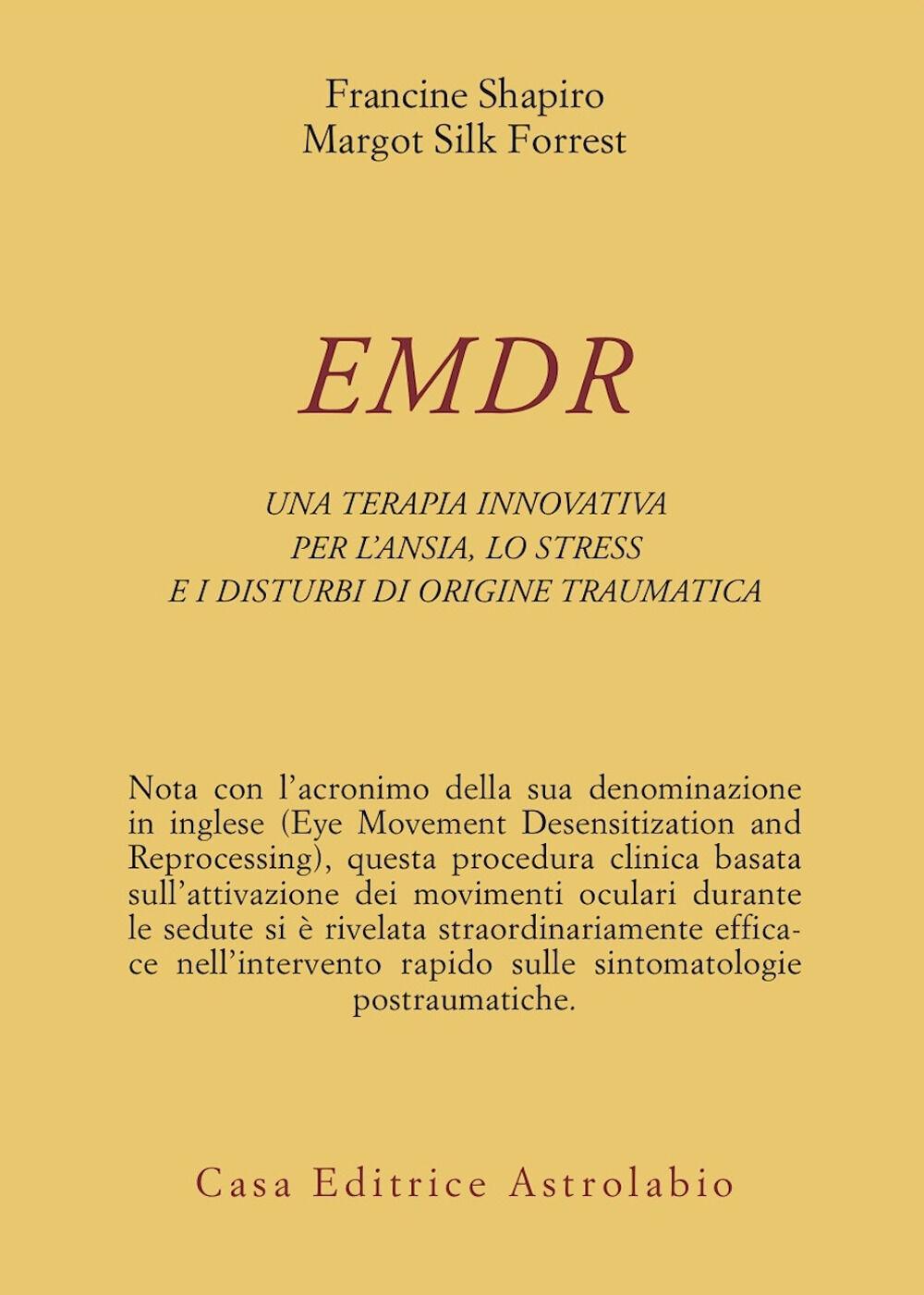 EMDR. Una terapia innovativa per il superamento dell'ansia, dello stress e dei disturbi di origine traumatica