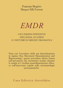 Libro EMDR. Una terapia innovativa per il superamento dell'ansia, dello stress e dei disturbi di origine traumatica Francine Shapiro , Margot Silk Forrest