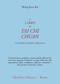 Il libro del Tai Chi Chuan. Una guida ai principi e alla pratica