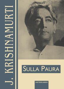 Foto Cover di Sulla paura, Libro di Jiddu Krishnamurti, edito da Astrolabio Ubaldini