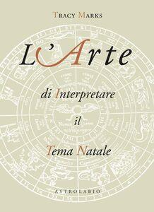 Foto Cover di L' arte di interpretare il tema natale, Libro di Tracy Marks, edito da Astrolabio Ubaldini