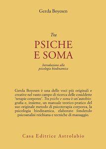 Libro Tra psiche e soma. Introduzione alla psicologia biodinamica Gerda Boyesen
