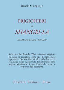 Libro Prigionieri di Shangri-la. Il buddhismo tibetano e l'Occidente Donald S. jr. Lopez