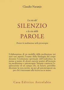 Libro La via del silenzio e la via delle parole. Portare la meditazione nella psicoterapia Claudio Naranjo