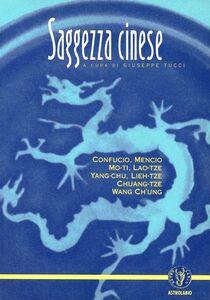 Foto Cover di Saggezza cinese. Confucio, Mencio, Mo-ti, Lao-tze, Yang-chu, Lieh-tze, Chuang-tze, Wang ch'ung, Libro di Giuseppe Tucci, edito da Astrolabio Ubaldini