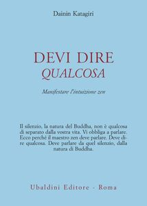 Foto Cover di Devi dire qualcosa. Manifestare l'intuizione zen, Libro di Dainin Katagiri, edito da Astrolabio Ubaldini