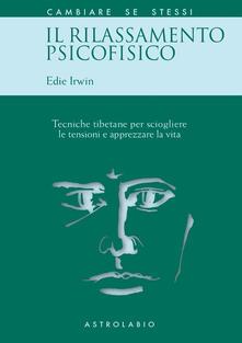 Il rilassamento psicofisico. Tecniche tibetane per sciogliere le tensioni e apprezzare la vita.pdf
