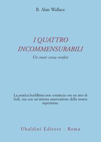 I I quattro incommensurabili. Un cuore senza confini - Wallace B. Alan - wuz.it