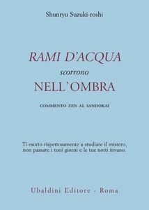 Foto Cover di Rami d'acqua scorrono nell'ombra. Commento zen al Sandokai, Libro di Shunryu Suzuki-Roshi, edito da Astrolabio Ubaldini