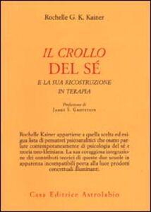 Foto Cover di Il crollo del sé e la sua ricostruzione in terapia, Libro di Rochelle G. K. Kainer, edito da Astrolabio Ubaldini