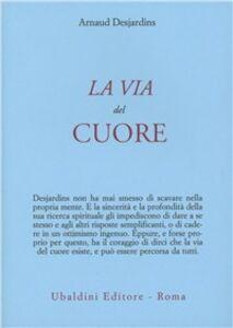 Foto Cover di La via del cuore, Libro di Arnaud Desjardins, edito da Astrolabio Ubaldini
