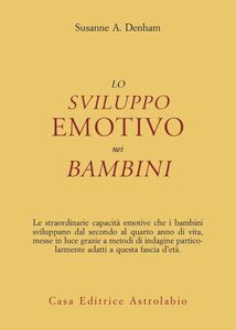 Foto Cover di Lo sviluppo emotivo nei bambini, Libro di Susanne A. Denham, edito da Astrolabio Ubaldini