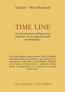 Libro Time line. La ristrutturazione dell'esperienza temporale con la programmazione neurolinguistica Tad James , Wyatt Woodsmall