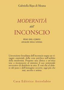 Libro Modernità dell'inconscio. Peso del corpo analisi dell'anima Gabriella Ripa di Meana