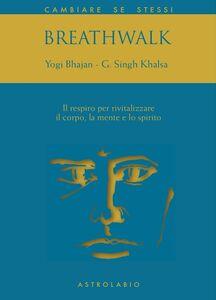 Libro Breathwalk. Il respiro per rivitalizzare il corpo, la mente e lo spirito Yogi Bhajan , Gurucharan Singh Khalsa