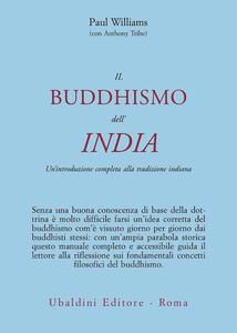 Il buddismo dell'India. Un'introduzione completa alla tradizione indiana
