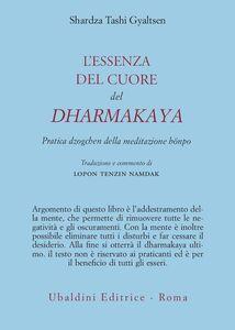 Libro L' essenza del cuore del Dharmakaya. Pratica dzogchen della tradizione bönpo Shardza Tashi Gyaltsen