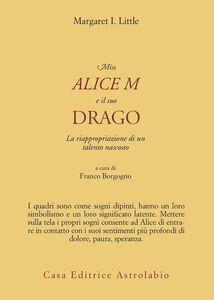 Libro Miss Alice e il suo drago. La riappropriazione di un talento nascosto Margaret I. Little