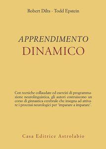 Foto Cover di L' apprendimento dinamico, Libro di Robert B. Dilts,Todd Epstein, edito da Astrolabio Ubaldini