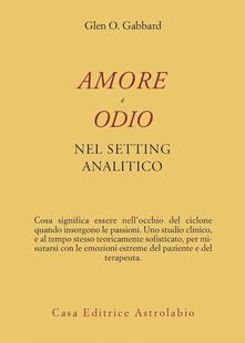 Amore e odio nel setting psicoanalitico - Glen O. Gabbard - copertina