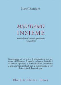 Libro Meditiamo insieme. Per risolvere il senso di separazione e di conflitto Mario Thanavaro