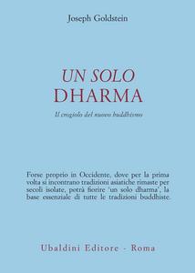 Libro Un solo dharma. Il crogiolo del nuovo buddhismo Joseph Goldstein