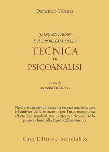 Libro Jacques Lacan e il problema della tecnica in Psicoanalisi Domenico Cosenza