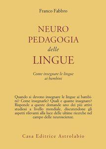 Foto Cover di Neuropedagogia delle lingue. Come insegnare le lingue ai bambini, Libro di Franco Fabbro, edito da Astrolabio Ubaldini