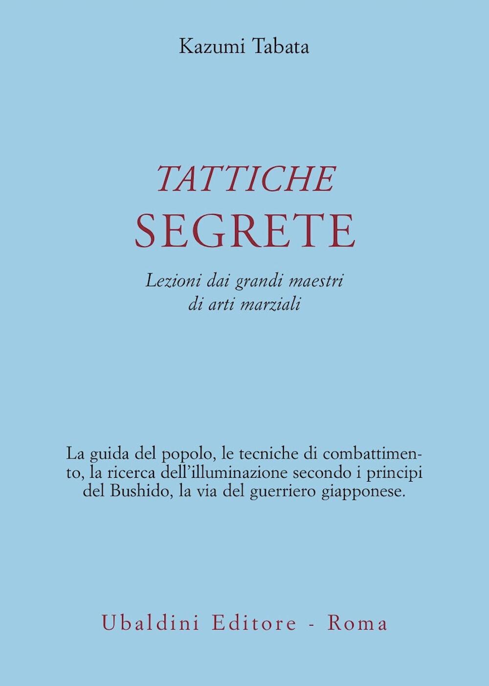 Tattiche segrete. Lezioni dai grandi maestri di arti marziali