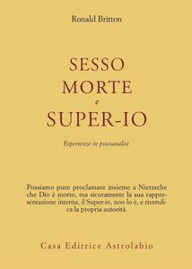 Libro Sesso, morte e super-io. Esperienze in psicoanalisi Ronald Britton