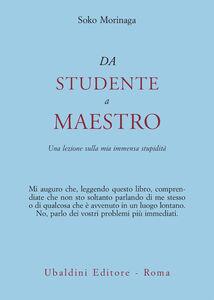 Libro Da studente a maestro. Una lezione sulla mia immensa stupidità Soko Morinaga Roshi