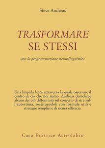 Libro Trasformare se stessi con la programmazione neurolinguistica Steve Andreas