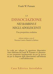 Libro La dissociazione nei bambini e negli adolescenti. Una prospettiva evolutiva Frank W. Putnam