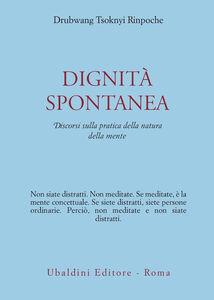 Foto Cover di Dignità spontanea. Discorsi sulla pratica della natura della mente, Libro di Drubwang (Rinpoche) Tsoknyi, edito da Astrolabio Ubaldini