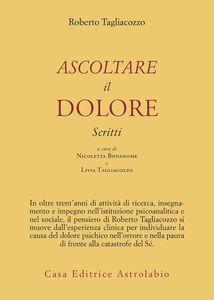 Foto Cover di Ascoltare il dolore. Scritti, Libro di Roberto Tagliacozzo, edito da Astrolabio Ubaldini