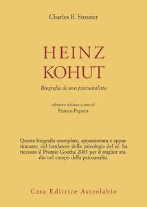 Foto Cover di Heinz Kohut. Biografia di uno psicoanalista, Libro di Charles B. Strozier, edito da Astrolabio Ubaldini