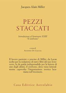 Libro Pezzi staccati. Introduzione al seminario XXIII. «Il sinthomo» Jacques-Alain Miller