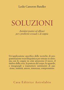Libro Soluzioni. Antidoti pratici ed efficaci per i problemi sessuali e di coppia Leslie Cameron Bandler