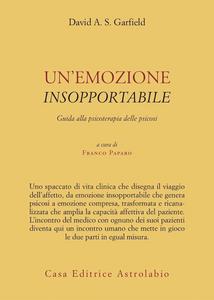 Libro Un' emozione insopportabile. Guida alla psicoterapia delle psicosi David A. S. Garfield