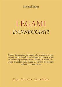 Foto Cover di Legami danneggiati, Libro di Michael Eigen, edito da Astrolabio Ubaldini