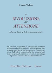 La La rivoluzione dell'attenzione. Liberare il potere della mente concentrata - Wallace B. Alan - wuz.it