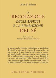 Foto Cover di La regolazione degli affetti e la riparazione del sé, Libro di Allan N. Schore, edito da Astrolabio Ubaldini