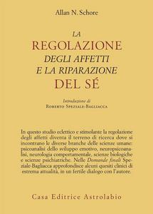 Libro La regolazione degli affetti e la riparazione del sé Allan N. Schore