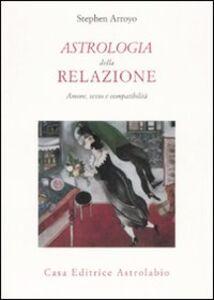 Astrologia della relazione. Amore, sesso e compatibilità