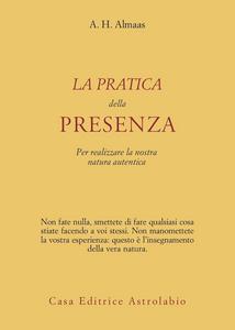 Libro La pratica della presenza per realizzare la nostra natura autentica A. H. Almaas