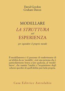 Libro Modellare la struttura dell'esperienza per espandere il proprio mondo Graham Dawes , David Gordon
