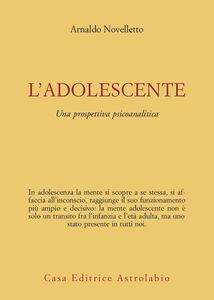 Libro L' adolescente. Una prospettiva psicoanalitica Arnaldo Novelletto