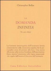 Libro La domanda infinita. Tre casi clinici Christopher Bollas