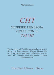 Foto Cover di Ch'i. Scoprire l'energia vitale con il t'ai chi, Libro di Waysun Liao, edito da Astrolabio Ubaldini